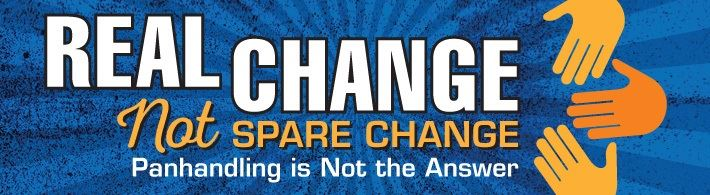Real Change Not Spare Change panhandling is not the answer